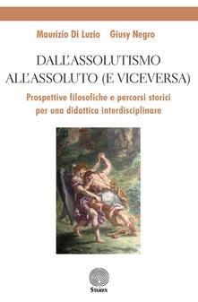 Fondazionesergioperlamusica.it Dall'assolutismo all'assoluto (e viceversa). Prospettive filosofiche e percorsi storici per una didattica interdisciplinare Image