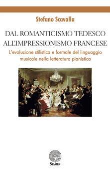 Dal Romanticismo tedesco allImpressionismo francese. Levoluzione stilistica e formale del linguaggio musicale nella letteratura pianistica.pdf