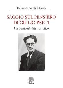 Saggio sul pensiero di Giulio Preti. Un punto di vista cattolico - Francesco Di Maria - copertina