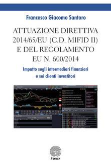 Attuazione direttiva 2014/65/EU (c.d. MIFID II) e del Regolamento EU n. 600/2014. Impatto sugli intermediari finanziari e sui clienti investitori - Francesco Giacomo Santoro - copertina