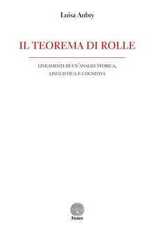 Il teorema di Rolle. Lineamenti di un'analisi storica, linguistica e cognitiva - Luisa Aubry - copertina