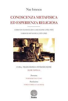 Conoscenza metafisica ed esperienza religiosa. Corso di filosofia della religione (1924-1925). Corso di metafisica (1925-1926) - Nae Ionescu - copertina