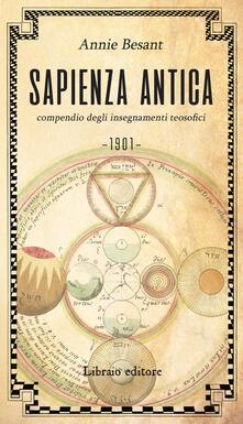 Sapienza antica. Compendio degli insegnamenti teosofici - Annie Besant - copertina