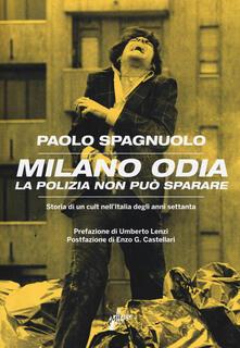 Milano odia. La polizia non può sparare. Storia di un cult nell'Italia degli anni settenta - Paolo Spagnuolo - copertina