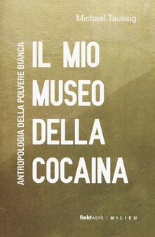 Il mio museo della cocaina. Antropologia della polvere bianca.pdf