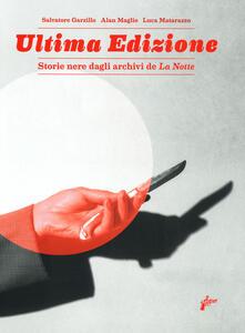 Ultima edizione. Storie nere dagli archivi de «La Notte». Ediz. illustrata.pdf