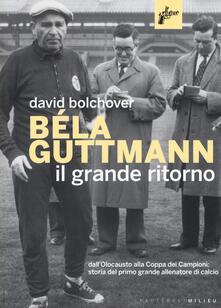 Béla Guttmann. Il grande ritorno - David Bolchover - copertina