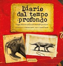 Diario dal tempo profondo. Viaggio illustrato nell'era dei mammiferi preistorici - Andrea Viscusi,Gabriele Operti - copertina