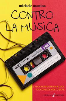 Contro la musica. L'apocalisse discografica raccontata molto bene - Michele Monina - ebook