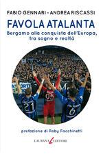 Favola Atalanta. Bergamo alla conquista dell'Europa, tra sogno e realtà