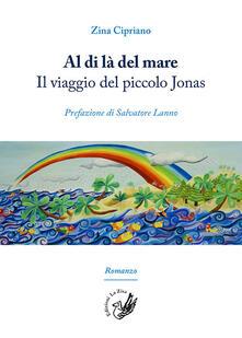 Al di là del mare. Il viaggio del piccolo Jonas - Zina Cipriano - copertina