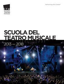 Scuola del Teatro Musicale 2013-2018. Ediz. italiana e inglese - Marco Iacomelli - copertina