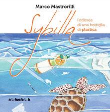 Sybilla. L'odissea di una bottiglia di plastica. Ediz. illustrata - Marco Mastrorilli - copertina