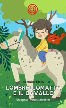Lombrellomatto e il cavallo. Ediz. a caratteri grandi - Francesca Marchetto - copertina
