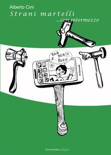Strani martelli... Con intermezzo - Alberto Cini - copertina