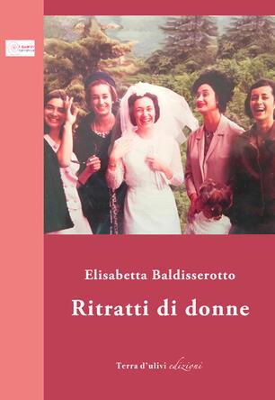 Ritratti di donne - Elisabetta Baldisserotto - Libro - Terra d'Ulivi - I quarzi | IBS