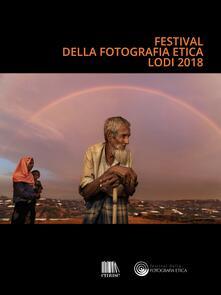 Festival della fotografia etica 2018. Ediz. italiana e inglese