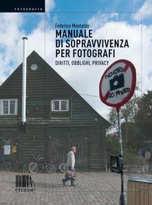 Manuale di sopravvivenza per fotografi. Diritti, obblighi, privacy - Federico Montaldo - copertina