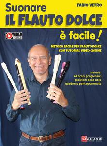Suonare il flauto dolce è facile. Metodo facile per flauto dolce con tutorial video online - Fabio Vetro - copertina