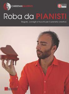 Roba da pianisti. Regole, consigli e trucchi per il pianista creativo - Christian Salerno - copertina