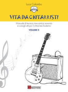 Vita da chitarristi. Manuale di tecnica, meccanica, armonia e consigli utili per il chitarrista moderno. Vol. 2: Lezioni 16-30..pdf