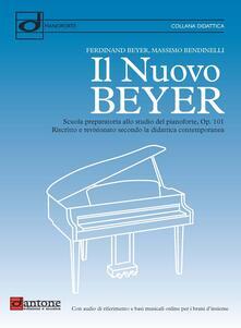 Il nuovo Beyer. Scuola preparatoria allo studio del pianoforte, Op. 101. Riscritto e revisionato secondo la didattica contemporanea - Beyer Ferdinand,Massimo Bendinelli - copertina