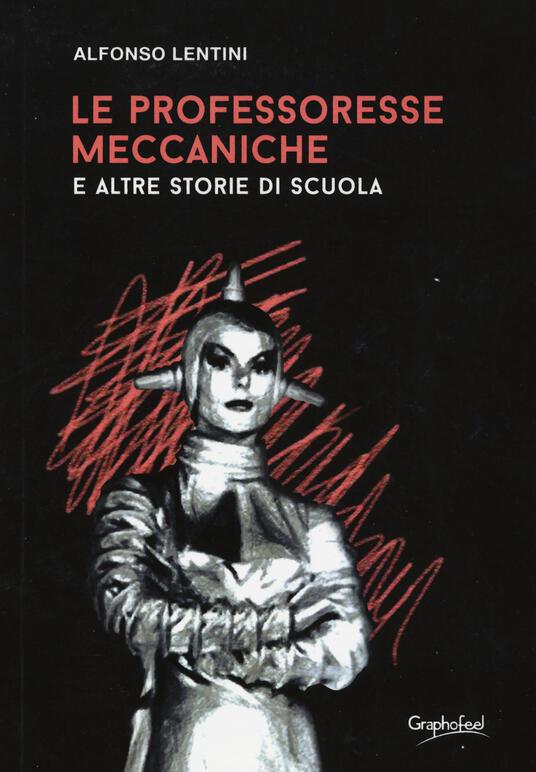 Le professoresse meccaniche e altre storie di scuola - Alfonso Lentini - copertina