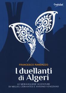I duellanti di Algeri. Le meravigliose avventure di Miguel Cervantes e Antonio Veneziano - Francesco Randazzo - copertina