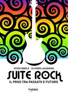 Suite rock. Il prog tra passato e futuro - Athos Enrile,Oliviero Lacagnina - copertina