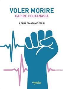 Libro Voler morire. Capire l'eutanasia