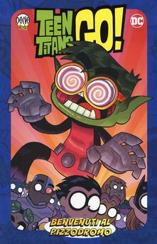 Benvenuti al pizzodromo! Teen Titans go! - Sholly Fisch,Merrill Hagan,Amy Wolfram - copertina
