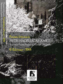 Premio letterario Pietro Iadeluca & amici. Narrativa, poesia, vernacolo, giovani, fotografia. 6ª edizione 2018 - copertina