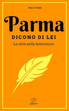 Parma. Dicono di lei. La città nella letteratura - copertina
