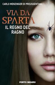 Il regno del ragno. Via da Sparta - Carlo Menzinger - copertina