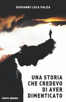 Una storia che credevo di aver dimenticato - Giovanni Luca Valea - copertina