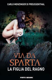 La figlia del ragno. Via da Sparta - Carlo Menzinger - copertina