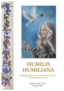 Humilis Humiliana. Florilegio della vita di Umiliana De' Cerchi. Terziaria Francescana - copertina