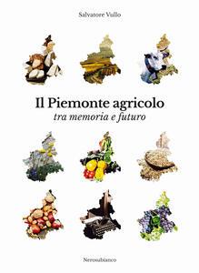 Il Piemonte agricolo tra memoria e futuro - Salvatore Vullo - copertina
