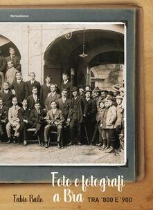 Foto e fotografi a Bra tra '800 e '900 - Fabio Bailo - copertina