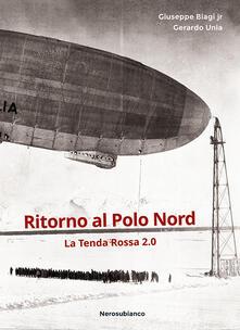Ritorno al Polo Nord. La Tenda Rossa 2.0 - Giuseppe Biagi,Gerardo Unia - copertina