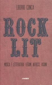 Rock Lit. Musica e letteratura: legami, intrecci, visioni - Liborio Conca - copertina