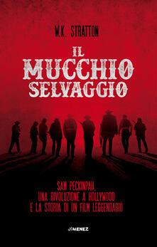 Milanospringparade.it Il mucchio selvaggio. Sam Peckinpah, una rivoluzione a Hollywood e la storia di un film leggendario Image
