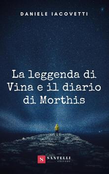 La leggenda di Vina e il diario di Morthis - Daniele Iacovetti - copertina