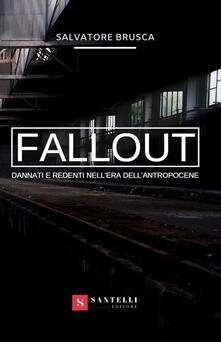 Fallout. Dannati e redenti nell'era dell'antropocene - Salvatore Brusca - copertina