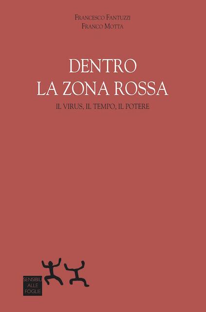 Dentro la zona rossa. Virus, il tempo, il potere - Francesco Fantuzzi,Franco Motta - copertina