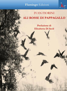 Ali rosse di pappagallo - Ivan Fiorini - copertina