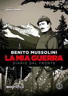 La mia guerra. Diario dal fronte - Benito Mussolini - copertina