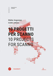 10 progetti per Scanno-10 projects for Scanno. Ediz. bilingue - Walter Angonese - copertina