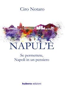 Napul'è. Se permettete, Napoli in un pensiero - Ciro Notaro - copertina