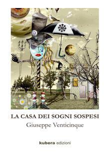 La casa dei sogni sospesi - Giuseppe Venticinque - copertina